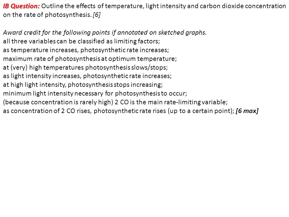 IB Question: Outline the effects of temperature, light intensity and carbon dioxide concentration on the rate of photosynthesis. [6]